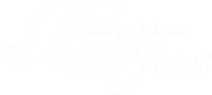 have you had your happy today